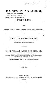 Icones Plantarum: Or, Figures, with Brief Descriptive Characters and Remarks of New Or Rare Plants, Selected from the Author's Herbarium, Volume 3