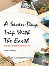 A Seven-Day Trip With The Earth: Conversation With Mother Gaia