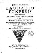 Laudatio funebris : recitata post obitum venerandi et eruditissimi viri Christophori Wittichii ...