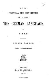 A new, practical and easy method of learning the German language second course by F. Ahn