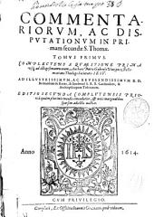 Commentariorum, ac disputationum in Primam Secundae S. Thomae Tomus primus ...