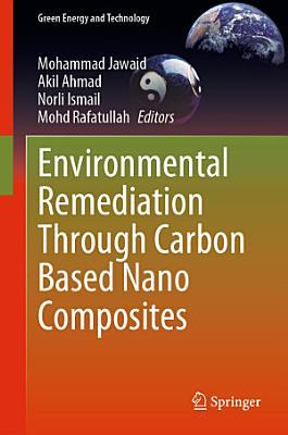 Environmental Remediation Through Carbon Based Nano Composites