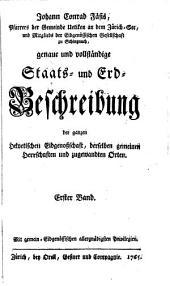 Genaue und vollständige Staats- und Erd-Beschreibung der ganzen helvetischen Eidgenoßschaft: Band 1