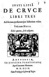 Iusti Lipsii De cruce: libri III : ad sacram profanamque historiam utiles ; unacum notis