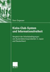 Kisha-Club-System und Informationsfreiheit: Vergleich der Arbeitsbedingungen von Auslandskorrespondenten in Japan und Deutschland