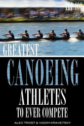 Greatest Canoeing Athletes To Ever Compete: Top 100