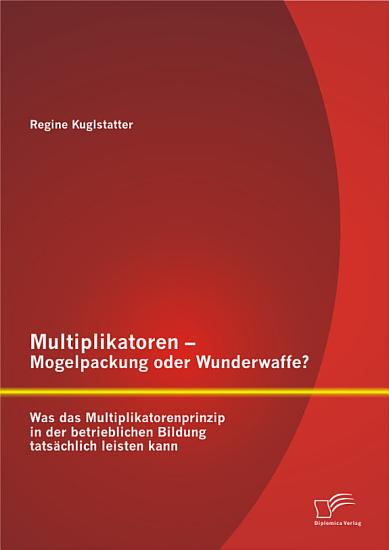 Multiplikatoren   Mogelpackung oder Wunderwaffe  Was das Multiplikatorenprinzip in der betrieblichen Bildung tats   chlich leisten kann PDF