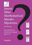 Junior Mini Mathematical Murder Mysteries