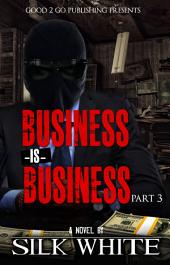 Business is Business PT 3
