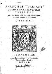 Dogmatici characteres verbi Dei ad catholicos Germaniae adversus novos evangelicos. Libri IV
