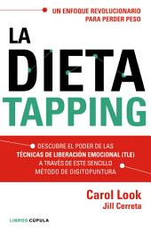 La dieta tapping: Descubre el poder de las técnicas de liberación emocional (TLE) a través de este sencillo método de digitopuntura