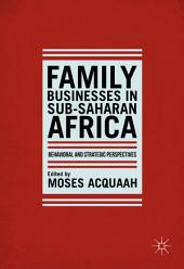 Family Businesses in Sub-Saharan Africa: Behavioral and Strategic Perspectives