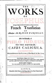 The Works of Josephus ... Revised and Amended, According to the Excellent French Translation of Monsieur Arnauld D'Andilly. Also the Embassy of Philo Judæus, to the Emperor Caius Caligula, Never Translated Before. With ... a New Map of the Holy Land, and Divers Copper-plates, Etc