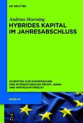 Hybrides Kapital im Jahresabschluss: Zugleich zum Begriff des Eigenkapitals in Insolvenzrecht, Bankaufsichtsrecht und Ratingmethodik