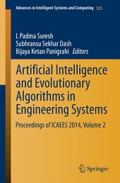 Artificial Intelligence and Evolutionary Algorithms in Engineering Systems: Proceedings of ICAEES 2014, Volume 2