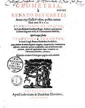Geometria à Renato. Des Cartes anno 1637 gallicè edita; postea autem unà cum notis Florimondi de Beaune... illustrata, operâ atque studio Francisci à Schooten... recognita... [J. Huddenii Epistolae duae... Henrici Van Heuraet Epistola de curvarum linearum in rectas transmutatione. Fr. a Schooten Principia matheseos universalis... conscripta ab Fr. Bartholino... Fl. de Beaune Duo tractatus posthum