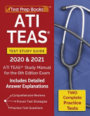 ATI TEAS Test Study Guide 2020 and 2021: ATI TEAS Study Manual with 2 Complete Practice Tests for the 6th Edition Exam [Includes Detailed Answer Expla
