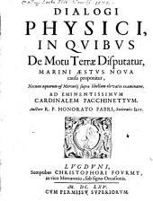 Dialogi physici in quibus de motu terrae disputatur, marini aestus nova causa proponitur ...