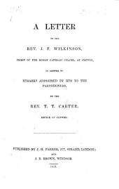 A Letter to the Rev. J. F. Wilkinson, Priest of the Roman Catholic Chapel, at Clewer, in answer to remarks addressed by him to the parishioners