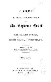 Cases Argued and Adjudged in the Supreme Court of the United States: Volume 17