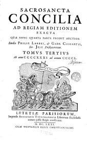Sacrosancta Concilia Ad Regiam Editionem Exacta: Quae Nunc Quarta Parte Prodit Auctior. Ab anno CCCCXXXI. ad annum CCCL.