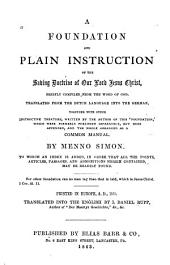 A Foundation and Plain Instruction of the Saving Doctrine of Our Lord Jesus Christ: Briefly Compiled from the Word of God. Translated from the Dutch Language Into the German, Together with Other Instructive Treatises, Written by the Author of this ʻfoundation,' which Were Formerly Published Separately, But Here Appended, and the Whole Arranged as a Common Manual