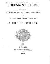 Ordonnance du roi concernant l'organisation de l'ordre judiciaire et l'administration de la justice à l'île de Bourbon