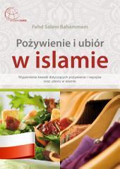 Pożywienie i ubiór w islamie: Wyjaśnienie kwestii dotyczących pożywienia i napojów oraz ubioru w islamie