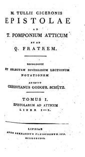 Opera quae supersunt omnia ac deperditorum fragmenta: ¬M. ¬Tulli ¬Ciceronis epistolae ad T. Pomponium Atticum et ad Q. Fratrem. Tomus I: Liber I - X. 11