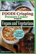 Foodi Crisping Pressure Cooker Cookbook for Vegans and Vegetarians