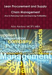 Lean Procurement and Supply Chain Management: (Key to Reducing Costs and Improving Profitability)