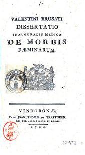Valentini Brusati Dissertatio inauguralis medica de morbis fæminarum