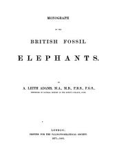Monograph on the British Fossil Elephants: By A. Leith Adams