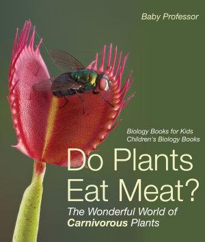 Do Plants Eat Meat  The Wonderful World of Carnivorous Plants   Biology Books for Kids   Children s Biology Books PDF
