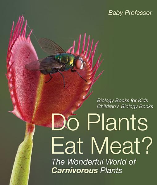 Do Plants Eat Meat The Wonderful World Of Carnivorous Plants Biology Books For Kids Childrens Biology Books