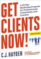 Get Clients Now! (TM): A 28-Day Marketing Program for Professionals, Consultants, and Coaches, Edition 3