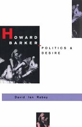 Howard Barker: Politics and Desire: An Expository Study of his Drama and Poetry, 1969–87