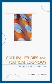 Cultural Studies and Political Economy: Toward a New Integration