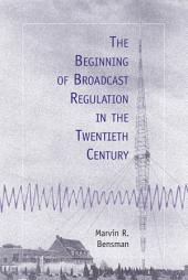The Beginning of Broadcast Regulation in the Twentieth Century
