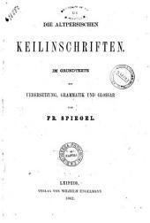 Die altpersischen Keilinschriften im Grundtexte mit Uebersetzung, Grammatik und Glossar von Fr. Spiegel