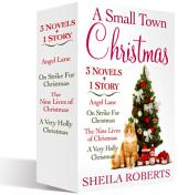 A Small Town Christmas, 3 novels and 1 Story: Nine Lives of Christmas, Angel Lane, On Strike for Christmas, and A Very Holly Christmas