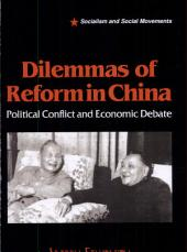 Dilemmas of Reform in China: Political Conflict and Economic Debate