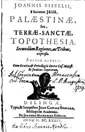 Joannis Bisselii, è Societate Jesu, Palestinae, Seu Terrae Sanctae, Topothesia, Secundùm Regiones, ac Tribus, expreßa