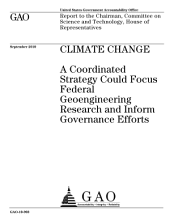 Climate Change: A Coordinated Strategy Could Focus Federal Geoengineering Research and Inform Governance Efforts