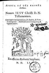 Novum Jesu Christi D. N. testamentum. Cum duplici interpretatione, D. Erasmi, & Veteris interpretis: harmonia item evangelica, & copioso indice: Volume 1