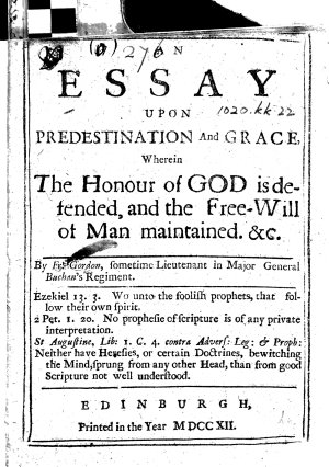 An Essay upon Predestination and Grace, wherein the honour of God is defended, and the free-will of man maintained, &c