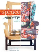 Spruce: A Step-by-Step Guide to Upholstery and Design