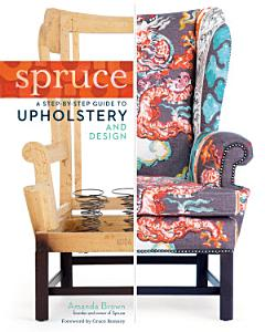 Spruce  A Step by Step Guide to Upholstery and Design PDF