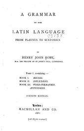 A Grammar of the Latin Language from Plautus to Suetonius: Part 2