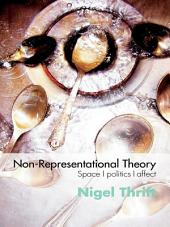 Non-Representational Theory: Space, Politics, Affect